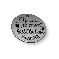 Mama te quiero hasta la luna y vuelta - Colgante acero inoxidable 30 mm, int 3 mm (AC033)