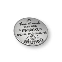 Para el mundo eres una mama, para mi eres el mundo - Colgante acero inoxidable 30 mm, int 3 mm (AC033)